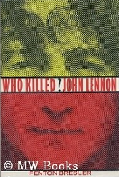 book - Who Killed John Lennon by Fenton Bresler, 1989